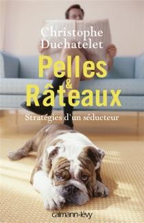 Pelles et râteaux : stratégies d'un séducteur - ChristopheDuchatelet