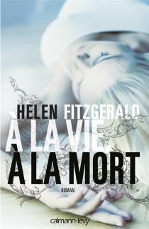 A la vie, à la mort - HelenFitzGerald