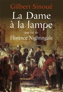 La dame à la lampe : une vie de Florence Nightingale : récit - GilbertSinoué