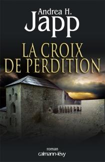 La croix de perdition - Andrea H.Japp