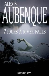 Sept jours à Rivers Falls - AlexisAubenque