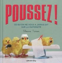 Poussez ! : ce qu'on ne vous a jamais dit sur la maternité - SloaneTanen
