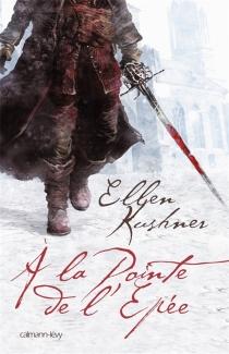 A la pointe de l'épée : un mélodrame d'honneur - EllenKushner