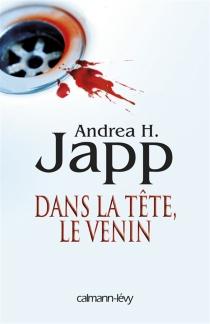 Dans la tête, le venin - Andrea H.Japp