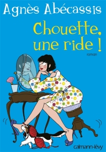 Chouette, une ride ! - AgnèsAbécassis