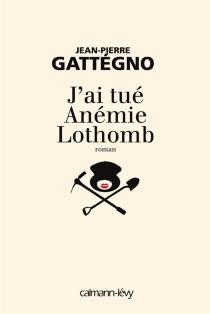 J'ai tué Anémie Lothomb - Jean-PierreGattegno