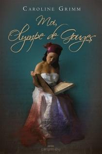 Moi, Olympe de Gouges - CarolineGrimm