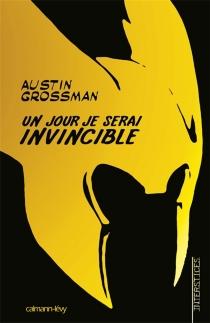 Un jour, je serai invincible - AustinGrossman
