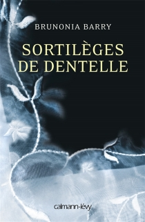 Sortilèges de dentelle - Brunonia Barry