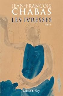 Les ivresses - Jean-FrançoisChabas