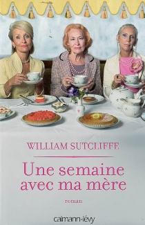 Une semaine avec ma mère - WilliamSutcliffe