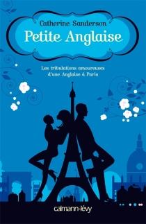 Petite Anglaise : les tribulations amoureuses d'une Anglaise à Paris - CatherineSanderson