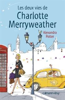 Les deux vies de Charlotte Merryweather - AlexandraPotter