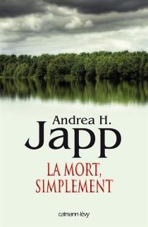 La mort, simplement - Andrea H.Japp