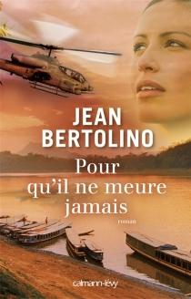 Pour qu'il ne meure jamais - JeanBertolino