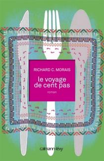 Le voyage de cent pas - Richard C.Morais