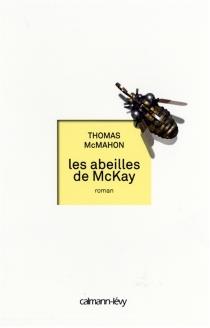 Les abeilles de McKay - Thomas A.McMahon