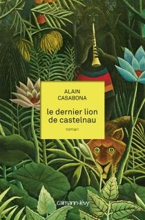 Le dernier lion de Castelnau - AlainCasabona
