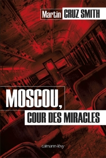 Moscou, cour des miracles - Martin Cruz Smith