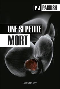 Une si petite mort - P. J.Parrish