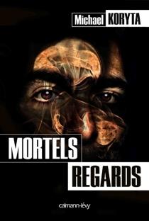 Mortels regards - MichaelKoryta