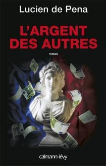 L'argent des autres - Lucien dePena