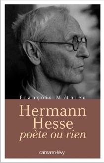 Hermann Hesse, poète ou rien : biographie - FrançoisMathieu