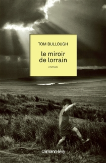 Le miroir de Lorrain - Tom Bullough