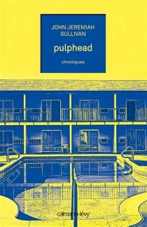 Pulphead : chroniques - John JeremiahSullivan