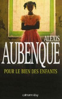 Pour le bien des enfants - AlexisAubenque
