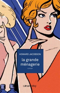 La grande ménagerie - Howard Jacobson