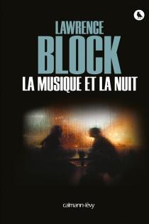 La musique et la nuit : nouvelles mettant en scène Matthew Scudder - LawrenceBlock