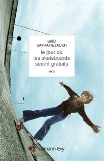 Le jour où les skateboards seront gratuits : récit - SaïdSayrafiezadeh