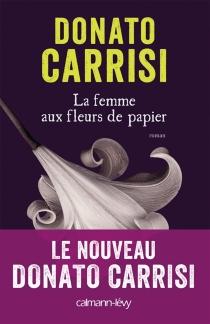 La femme aux fleurs de papier - DonatoCarrisi