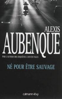 Né pour être sauvage - AlexisAubenque