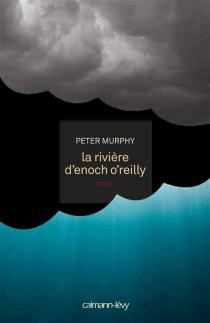 La rivière d'Enoch O'Reilly - PeterMurphy