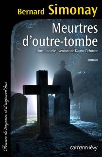 Meurtres d'outre-tombe : une nouvelle aventure de Karine Delorme - BernardSimonay