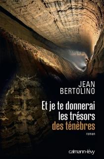 Et je te donnerai les trésors des ténèbres - JeanBertolino