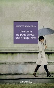 Personne ne peut arrêter une fille qui rêve - BrigitteHemmerlin