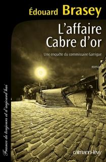 L'affaire Cabre d'or : une enquête du commissaire Garrigue - ÉdouardBrasey
