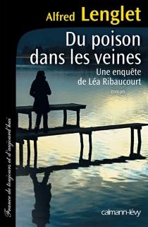 Du poison dans les veines : une enquête de Léa Ribaucourt - AlfredLenglet