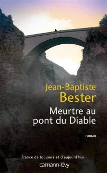 Meurtre au pont du diable - Jean-BaptisteBester