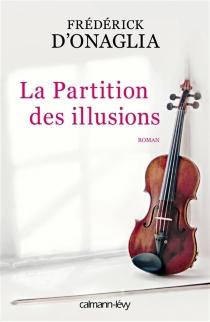 La partition des illusions - Frédérick d'Onaglia