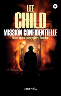 Mission confidentielle : les origines du mystère Reacher - Lee Child