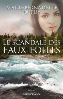 Le scandale des eaux folles - Marie-BernadetteDupuy
