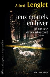 Jeux mortels en hiver : une enquête de Léa Ribaucourt - AlfredLenglet
