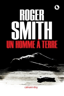 Un homme à terre - Roger Smith