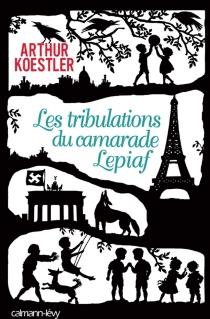 Les tribulations du camarade Lepiaf - ArthurKoestler