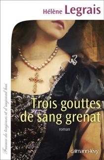 Trois gouttes de sang grenat - HélèneLegrais