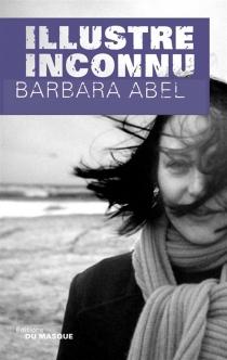 Illustre inconnu - BarbaraAbel